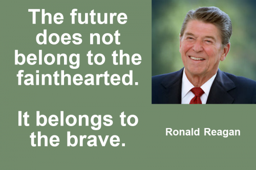 Ronald Reagan - The future does not belong to the fainthearted It belongs to the brave