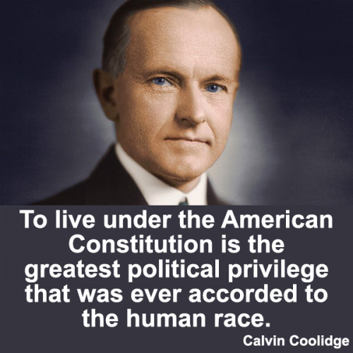Calvin Coolidge - To live under the American Constitution is the greatest privilege that was ever accrded to the human race