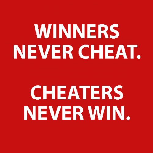 Winners never cheat - Cheaters never win
